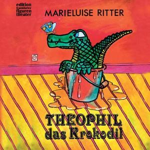 Ritter, Marieluise: Theophil das Krokodil