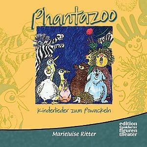 Ritter, Marieluise: Phantazoo - Kinderlieder zum Powackeln