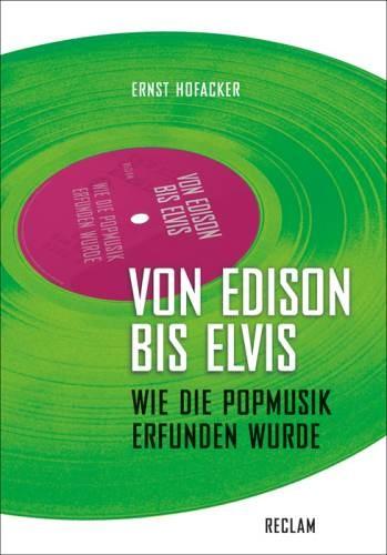 Hofacker, Ernst: Von Edison bis Elvis
