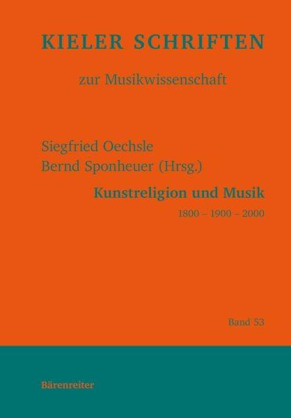 Oechsle, Siegfried / Sponheuer, Bernd: Kunstreligion und Musik 1800 - 1900 - 2000