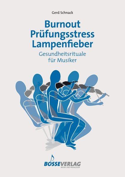 Schnack, Gerd: Burnout - Prüfungsstress - Lampenfieber
