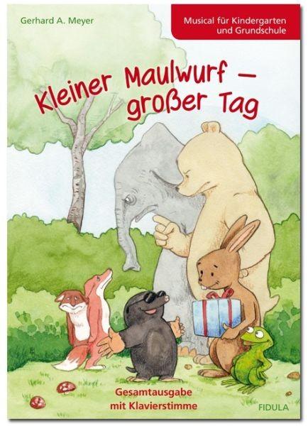 Meyer, Gerhard A.: Kleiner Maulwurf - großer Tag (SCHULMUSICAL)