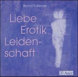 Scherers, Bernd: Liebe, Erotik, Leidenschaft - CD