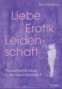 Scherers, Bernd: Liebe, Erotik, Leidenschaft