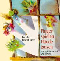 Kreusch-Jacob, Dorothée: Finger spielen - Hä: Finger spielen - Hände tanzen