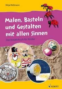 Wellmann, Mirja: Malen, Basteln und Gestalten mit allen Sinnen