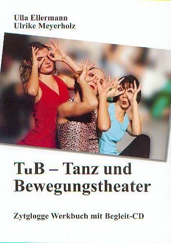 Ellermann, Ulla + Meyerholz, Ulrike: TUB Tanz- und Bewegungstheater