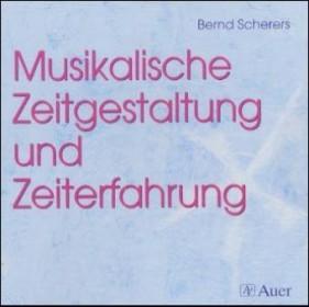 Scherers, Bernd: Musikalische Zeitgestaltung und Zeiterfahrung. - CD