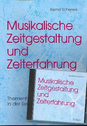 Scherers, Bernd: Musikalische Zeitgestaltung und Zeiterfahrung - Buch+CD