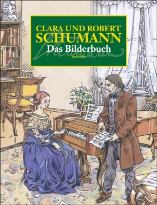 Heimbucher, Christoph& Griese, Dietmar;: Clara und Robert Schumann, Das Bilderbuch.
