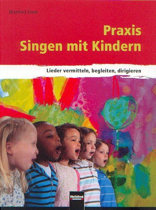 Ernst, Manfred: Praxis Singen mit Kindern
