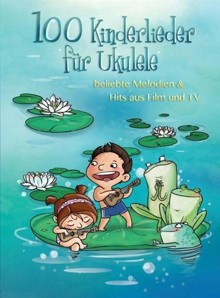 .: 100 Kinderlieder für Ukulele