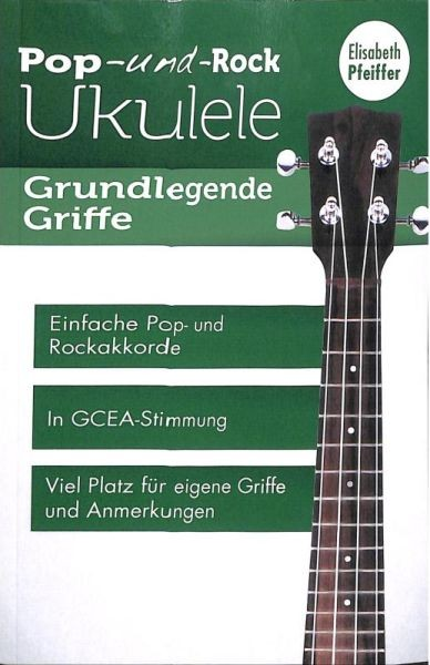 Pfeiffer Elisabeth: Pop + Rock Ukulele - Grundlegende Griffe