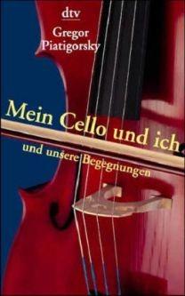 Piatigorsky, Gregor: Mein Cello und ich und unsere Begegnung