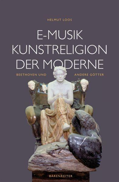 Loos, Helmut: E-Musik - Kunstreligion der Moderne
