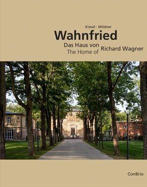 Kiesel, Markus: Wahnfried - Das Haus von Richard Wagner