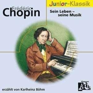 : Frederic Chopin - Sein Leben - Seine Musik. CD