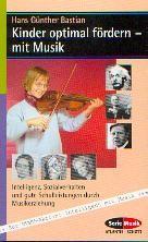 Bastian, Hans Günther: Kinder optimal fördern - mit Musik