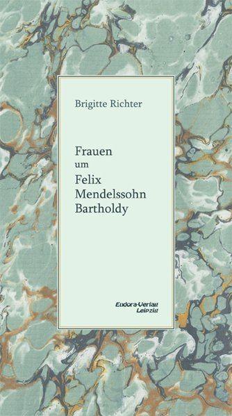 Richter, Brigitte (Hg.): Frauen um Felix Mendelssohn Bartholdy