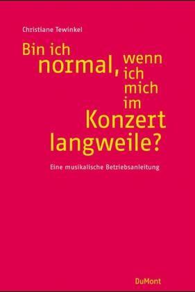 Tewinkel, Christiane: Bin ich normal, wenn ich mich im Konzert langweile?