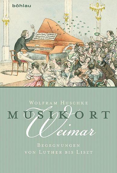 Huschke, Wolfram J.: Musikort Weimar