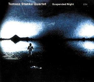 Tomasz Stanko Quartet: Suspended Night. - CD